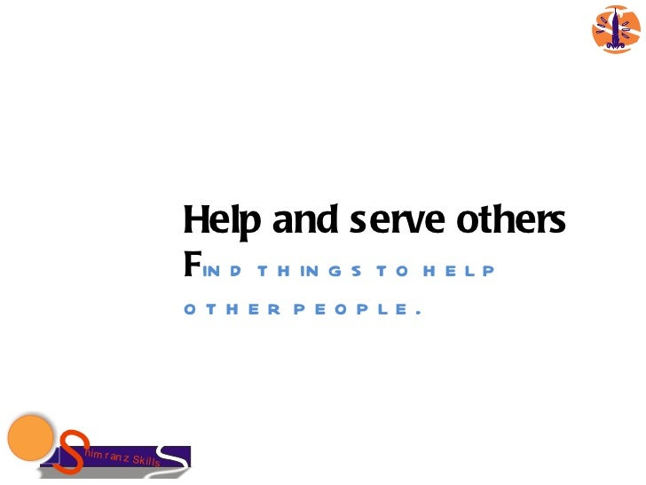 788184a0485c Help and serve others F ind things to help other people.