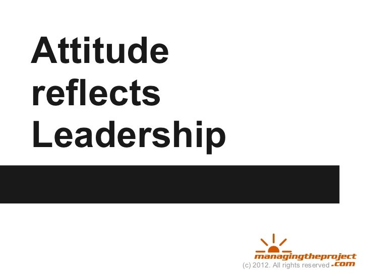 AttitudereflectsLeadership             (c) 2012. All rights reserved