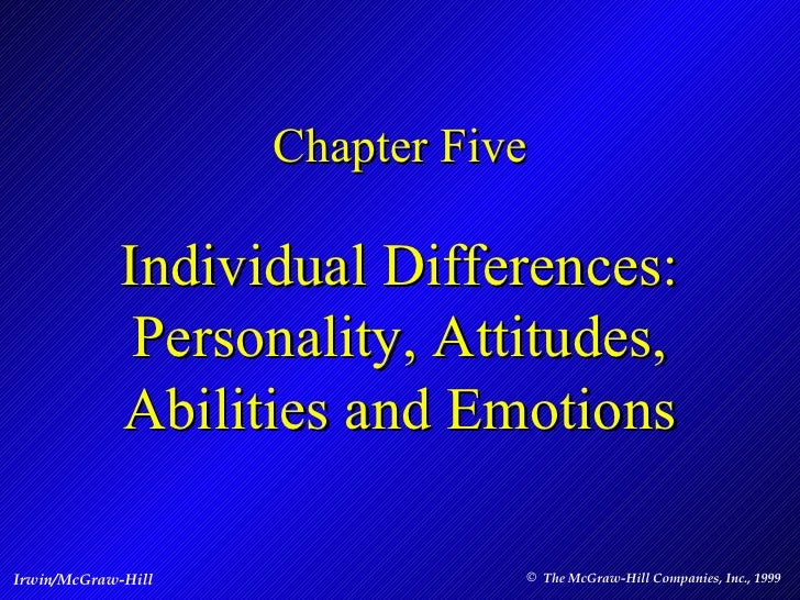 Chapter Five Individual Differences: Personality, Attitudes, Abilities and Emotions Irwin/McGraw-Hill   <ul><li>The McGraw...