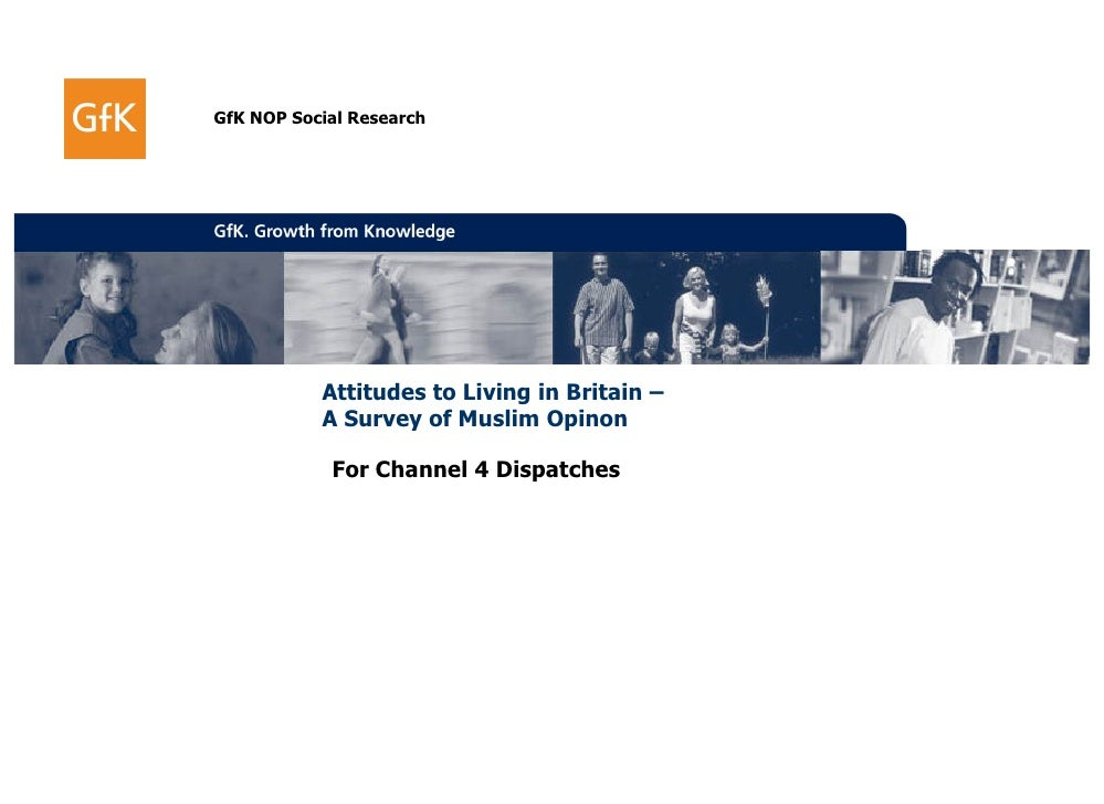 GfK NOP Social Research                Attitudes to Living in Britain –            A Survey of Muslim Opinon              ...
