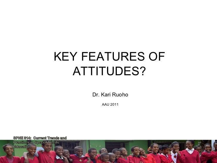 KEY FEATURES OF  ATTITUDES?     Dr. Kari Ruoho        AAU 2011