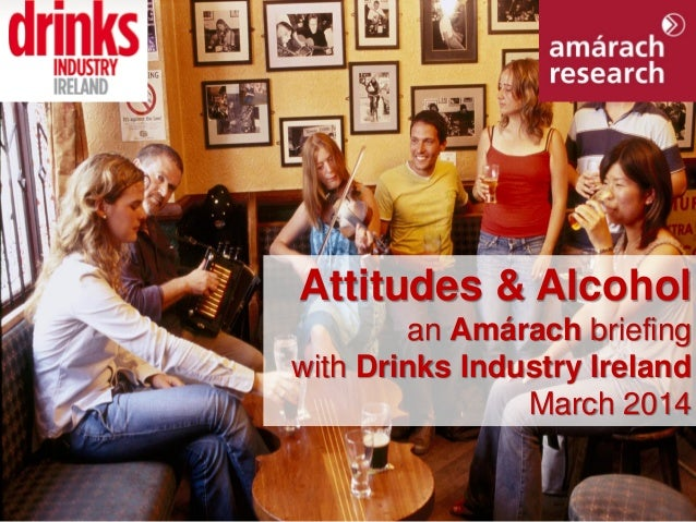 March 2014 GON/LB S14-002 Attitudes to Giving Omnibus ResearchAttitudes & Alcohol an Amárach briefing with Drinks Industry...