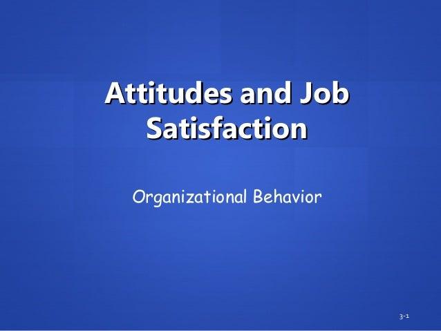 Attitudes and JobAttitudes and Job SatisfactionSatisfaction 3-1 Organizational Behavior