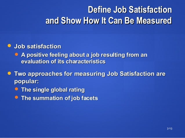 Define Job SatisfactionDefine Job Satisfaction and Show How It Can Be Measuredand Show How It Can Be Measured 3-13  Job s...