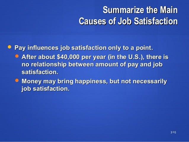 Summarize the MainSummarize the Main Causes of Job SatisfactionCauses of Job Satisfaction 3-15  Pay influences job satisf...