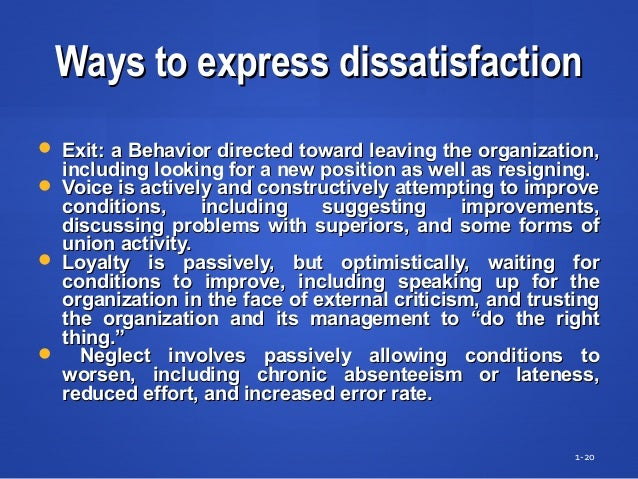 Ways to express dissatisfactionWays to express dissatisfaction  Exit: a Behavior directed toward leaving the organization...