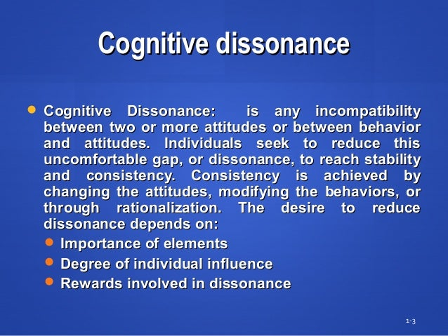Cognitive dissonanceCognitive dissonance  Cognitive Dissonance: is any incompatibilityCognitive Dissonance: is any incomp...