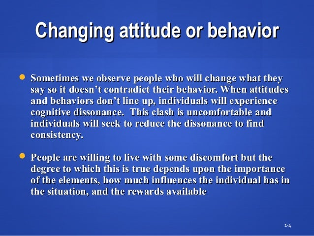 Changing attitude or behaviorChanging attitude or behavior  Sometimes we observe people who will change what theySometime...