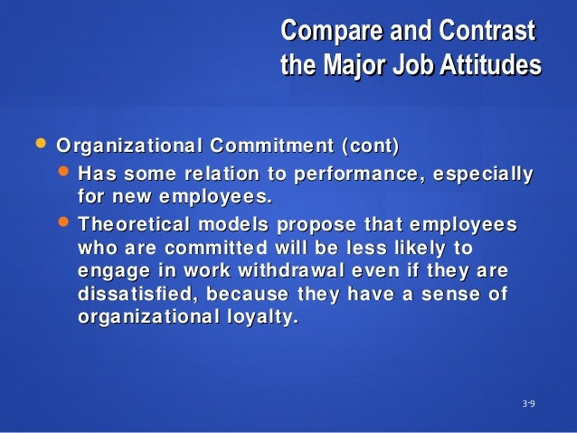 Compare and ContrastCompare and Contrast the Major Job Attitudesthe Major Job Attitudes 3-9  Organizational Commitment (c...