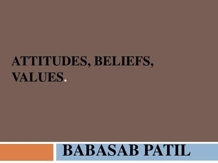 ATTITUDES, BELIEFS,VALUES.      BABASAB PATIL