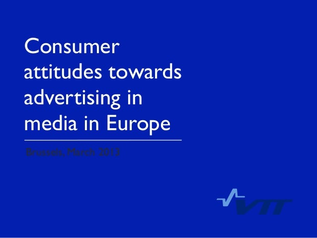Consumerattitudes towardsadvertising inmedia in EuropeBrussels, March 2013                       !