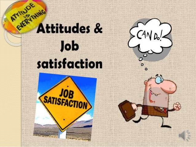 attitudes and job satisfaction ppt Download job satisfaction powerpoint templates: are you looking for job satisfaction powerpoint template, powerpoint templates on positive attitude, ppt temmplates for jobs, jobs powerpoint themes , free jobs powerpoint template, powerpoint background for jobs satisfaction logon now wwwslideworldcom.