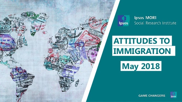 ATTITUDES TO IMMIGRATION May 2018