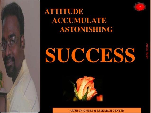 ATTITUDE ACCUMULATE ASTONISHING SUCCESS ARISEROBY ARISE TRAINING & RESEARCH CENTER