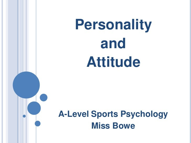 Personality<br />and<br />Attitude<br />A-Level Sports Psychology<br />Miss Bowe<br />