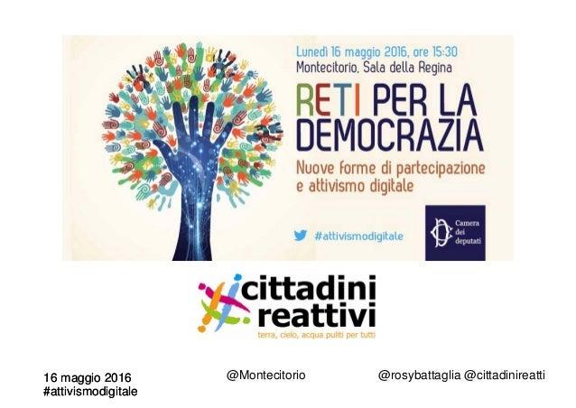 16 maggio 2016 #attivismodigitale 16 maggio 2016 #attivismodigitale @rosybattaglia @cittadinireatti@Montecitorio