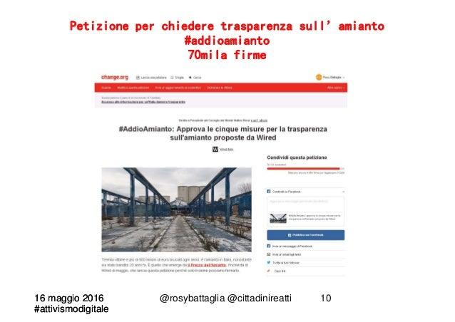 16 maggio 2016 #attivismodigitale 16 maggio 2016 #attivismodigitale @rosybattaglia @cittadinireatti 10 Petizione per chied...