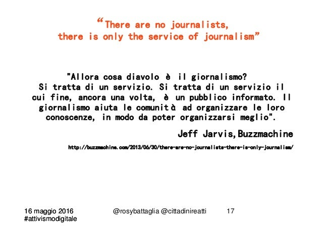 """16 maggio 2016 #attivismodigitale 16 maggio 2016 #attivismodigitale @rosybattaglia @cittadinireatti 17 """"There are no journ..."""