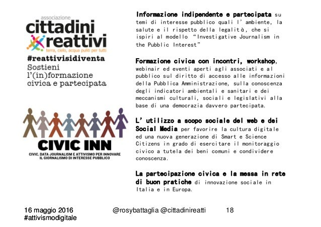 16 maggio 2016 #attivismodigitale 16 maggio 2016 #attivismodigitale @rosybattaglia @cittadinireatti 18 Informazione indipe...