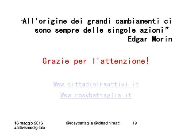 """16 maggio 2016 #attivismodigitale 16 maggio 2016 #attivismodigitale @rosybattaglia @cittadinireatti 19 """"All'origine dei gr..."""