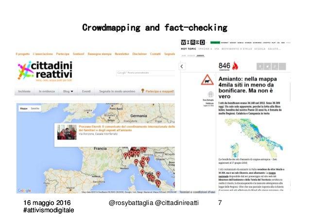 16 maggio 2016 #attivismodigitale 16 maggio 2016 #attivismodigitale @rosybattaglia @cittadinireatti 7 Crowdmapping and fac...