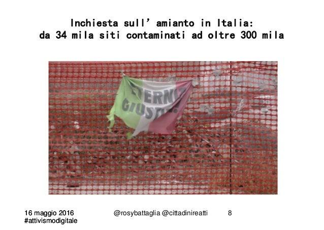 16 maggio 2016 #attivismodigitale 16 maggio 2016 #attivismodigitale @rosybattaglia @cittadinireatti 8 Inchiesta sull'amian...