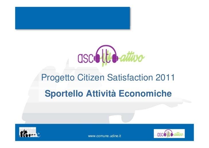 Progetto Citizen Satisfaction 2011Sportello Attività Economiche           www.comune.udine.it
