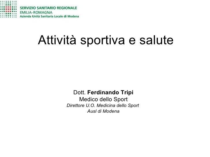 Attività sportiva e salute        Dott. Ferdinando Tripi         Medico dello Sport     Direttore U.O. Medicina dello Spor...