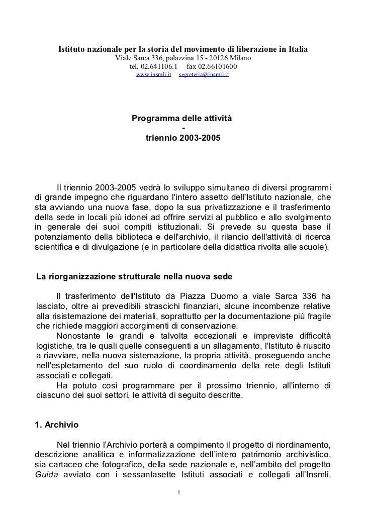 Istituto nazionale per la storia del movimento di liberazione in Italia                       Viale Sarca 336, palazzina 1...
