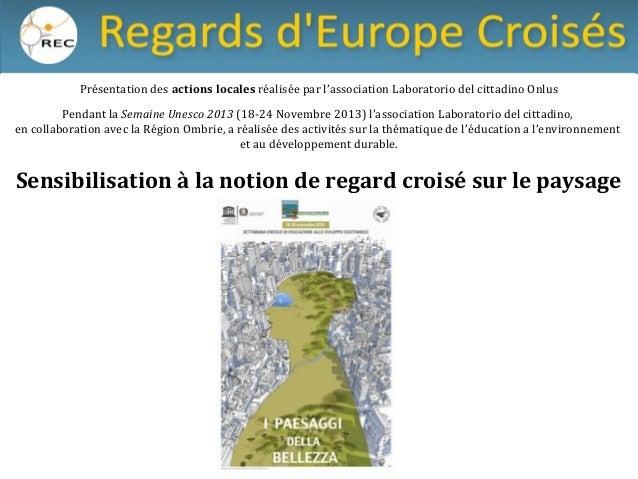 Présentation des actions locales réalisée par l'association Laboratorio del cittadino Onlus Pendant la Semaine Unesco 2013...