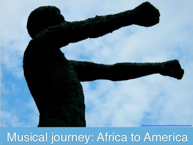 http://www.flickr.com/photos/uggboy/4812456208/sizes/l/in/photostream/Musical journey: Africa to America