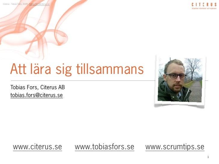 Citerus - Tobias Fors, 2009 - tobias.fors@citerus.se             Att lära sig tillsammans         Tobias Fors, Citerus AB ...