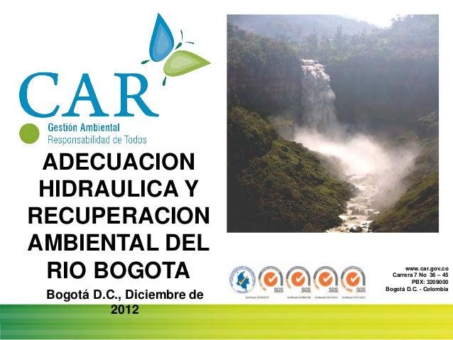 www.car.gov.coCarrera 7 No 36 – 45PBX: 3209000Bogotá D.C. - ColombiaADECUACIONHIDRAULICA YRECUPERACIONAMBIENTAL DELRIO BOG...