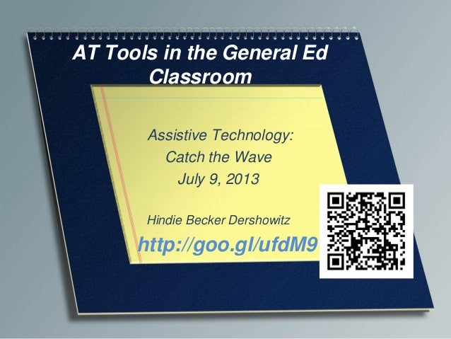 AT Tools in the General EdClassroomAssistive Technology: Catch theWaveJuly 9, 2013Hindie Becker Dershowitz