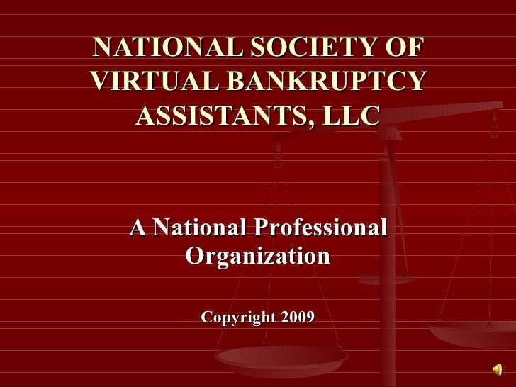 NATIONAL SOCIETY OF VIRTUAL BANKRUPTCY ASSISTANTS, LLC A National Professional Organization Copyright 2009