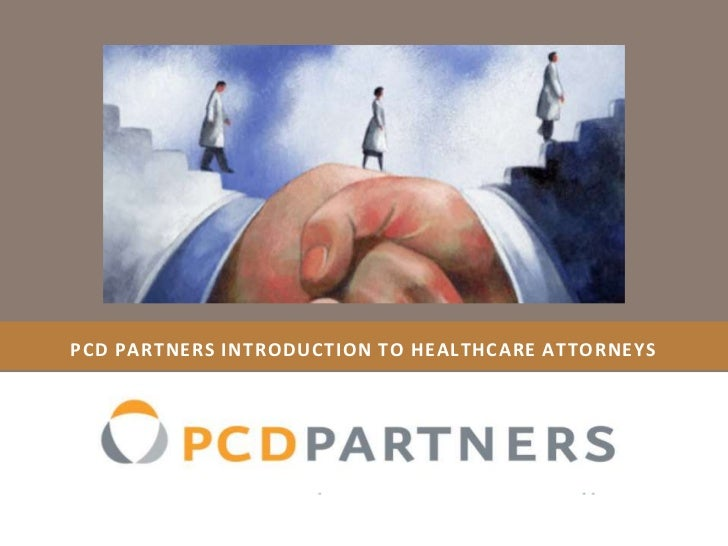 PCD PARTNERS introduction TO HEALTHCARE ATTORNEYS<br />
