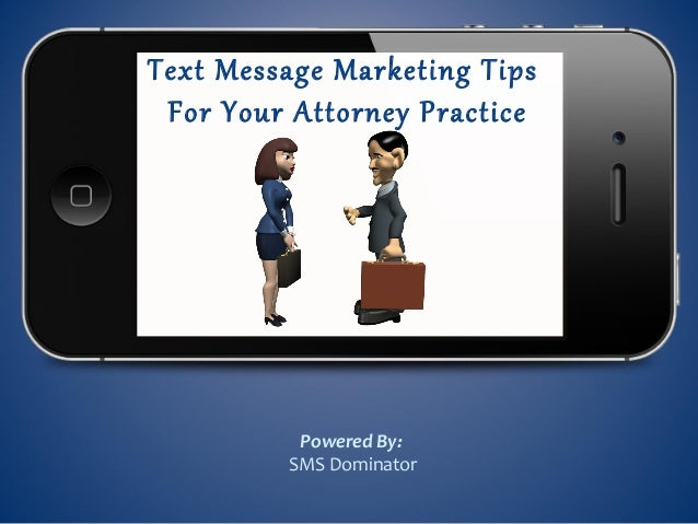 Text Message Marketing Tips For Your Attorney Practice          Powered By:         SMS Dominator