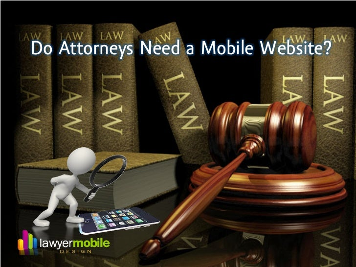 Do Attorneys Need a Mobile Website?                                      1