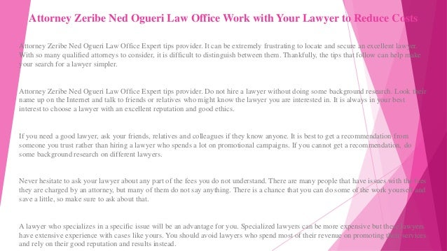 Attorney Zeribe Ned Ogueri Law Office Work with Your Lawyer to Reduce Costs Attorney Zeribe Ned Ogueri Law Office Expert t...