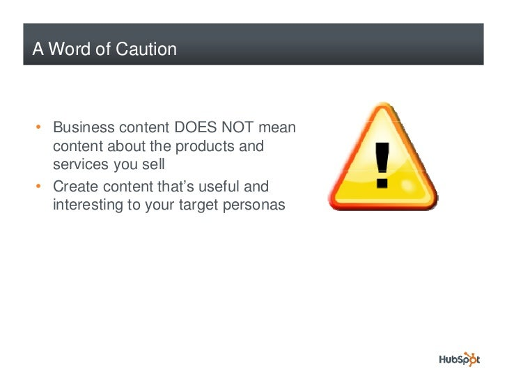 A Word of Caution    • B i   Business content DOES NOT mean                  t t   content about the products and   servic...