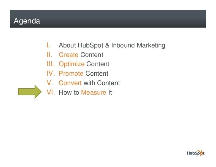 Agenda            I.     About HubSpot & Inbound Marketing          II.    Create Content          III.   Optimize Content...