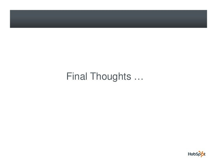 Final Thoughts … Fi l Th    ht