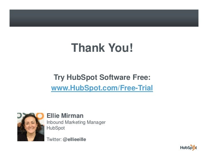 Thank You!    Try HubSpot Software Free:            p   www.HubSpot.com/Free-Trial   Ellie Mirman Inbound Marketing Manage...