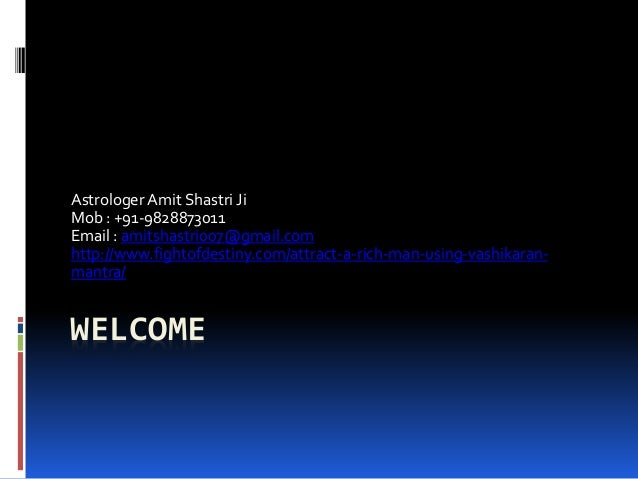 WELCOME Astrologer Amit Shastri Ji Mob : +91-9828873011 Email : amitshastri007@gmail.com http://www.fightofdestiny.com/att...