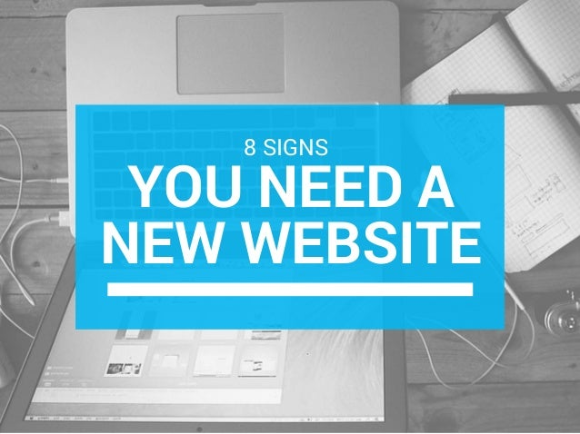 YOU NEED A NEW WEBSITE 8 SIGNS