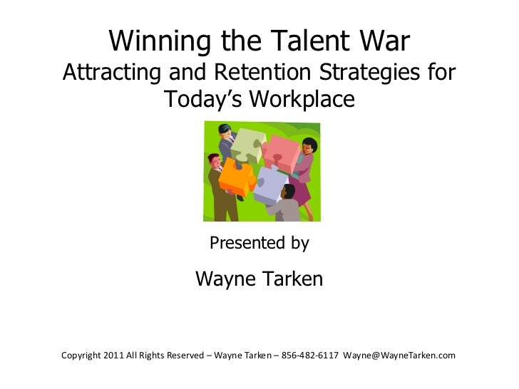Winning the Talent WarAttracting and Retention Strategies for Today's Workplace<br />Presented by<br />Wayne Tarken<br />
