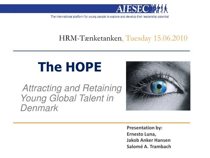 HRM-Tænketanken, Tuesday 15.06.2010       The HOPE Attracting and Retaining Young Global Talent in Denmark                ...
