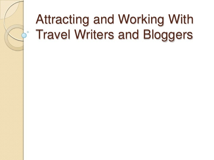 Attracting and Working WithTravel Writers and Bloggers