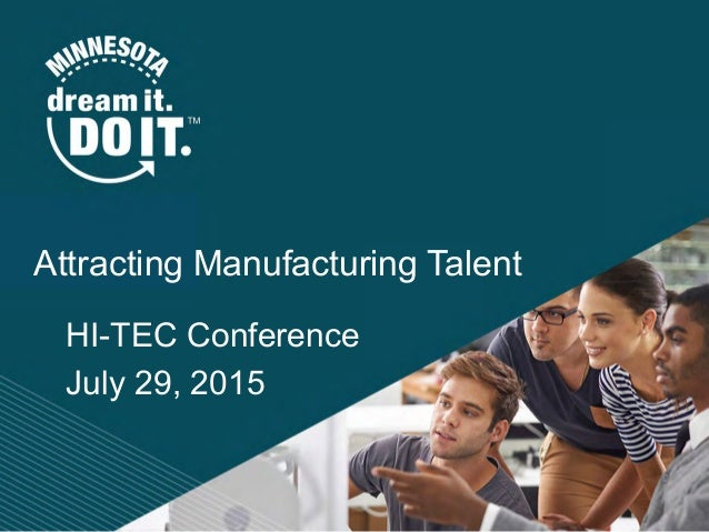 HI-TEC Conference July 29, 2015 Attracting Manufacturing Talent