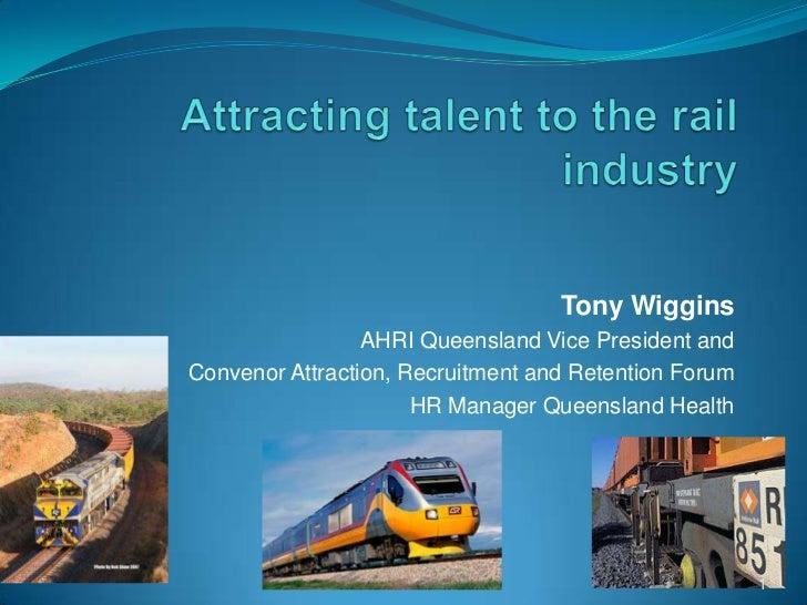 Tony Wiggins                 AHRI Queensland Vice President andConvenor Attraction, Recruitment and Retention Forum       ...